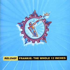 Album Reload!  Frankie: The Whole 12 Inches from Frankie Goes To Hollywood