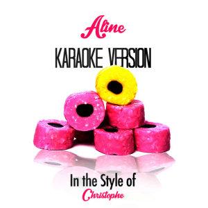 收聽Karaoke - Ameritz的Aline (In the Style of Christophe) [Karaoke Version]歌詞歌曲