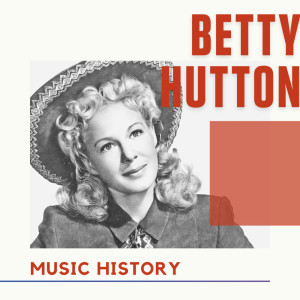 Album Betty Hutton - Music History from Betty Hutton