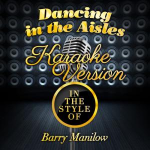 Listen to Dancing in the Aisles (In the Style of Barry Manilow) [Karaoke Version] (Karaoke Version) song with lyrics from Karaoke - Ameritz