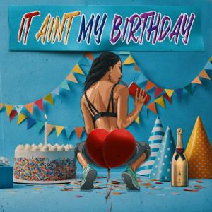 It Ain't My Birthday (Explicit) dari Dawin