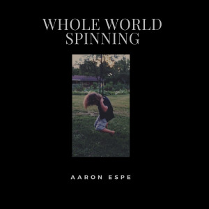 Album Whole World Spinning from Aaron Espe
