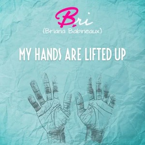 Album My Hands Are Lifted Up from Bri (Briana Babineaux)