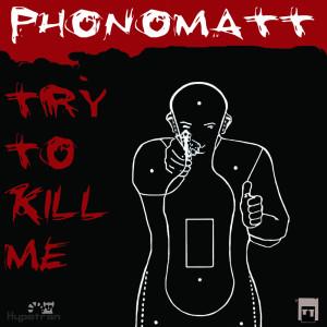 Album Try to Kill Me from Phonomatt