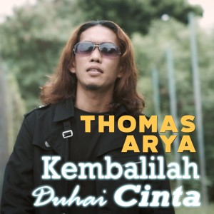 Thomas Arya - Kembalilah Duhai Cinta dari Thomas Arya