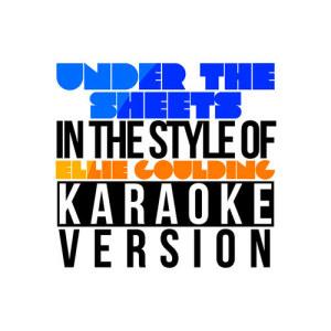Karaoke - Ameritz的專輯Under the Sheets (In the Style of Ellie Goulding) [Karaoke Version] - Single