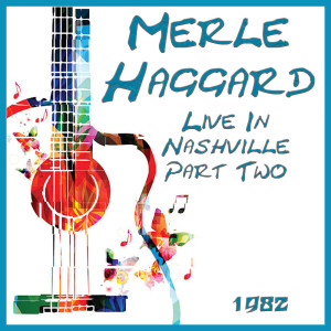 Album Live In Nashville 1982 Part Two from Merle Haggard