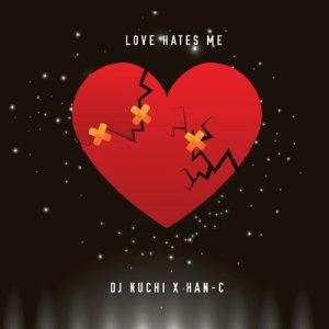 Album Love Hates Me Single from Dj Kuchi