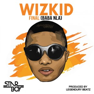 Listen to Final (Baba Nla) song with lyrics from WizKid