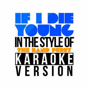 Karaoke - Ameritz的專輯If I Die Young (In the Style of the Band Perry) [Karaoke Version] - Single