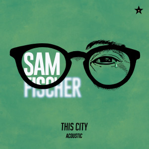 Listen to This City (Acoustic) song with lyrics from Sam Fischer