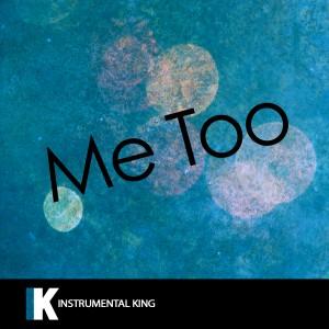 Instrumental King的專輯Me Too (In the Style Of Meghan Trainor) [Karaoke Version] - Single