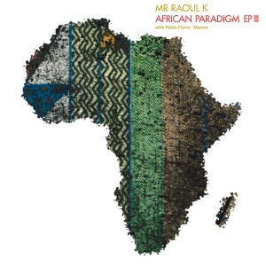Album African Paradigm EP III from Mr Raoul K, Pablo Fierro and Manoo