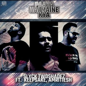 Album Paaya Hai Maine Kya (feat. Keepsake & Amritiesh) - Single from Slyck TwoshadeZ