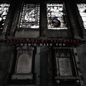 Don't Need You dari Bullet For My Valentine
