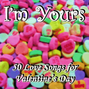 Album I'm Yours: 50 Love Songs for Valentine's Day from Love Song Experts
