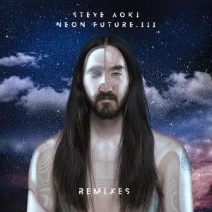 Steve Aoki的專輯Neon Future III (Remixes)