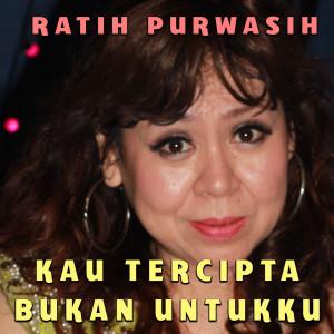 Ratih Purwasih的專輯Kau Tercipta Bukan Untukku