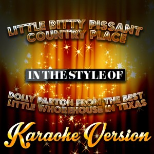 Karaoke - Ameritz的專輯Little Bitty Pissant Country Place (In the Style of Dolly Parton from the Best Little Whorehouse in Texas) [Karaoke Version] - Single