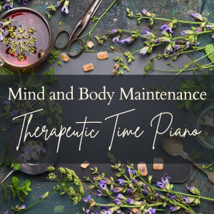 Album Mind and Body Maintenance - Therapeutic Time Piano from Relaxing BGM Project