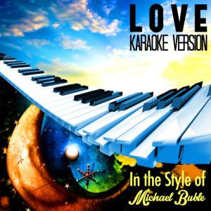 Karaoke - Ameritz的專輯L O V E (In the Style of Michael Buble) [Karaoke Version] - Single