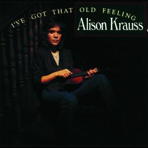 I've Got That Old Feeling 1990 Alison Krauss