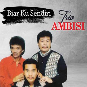Biar Ku Sendiri dari Trio Ambisi