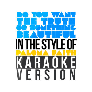 Karaoke - Ameritz的專輯Do You Want the Truth or Something Beautiful (In the Style of Paloma Faith) [Karaoke Version] - Single