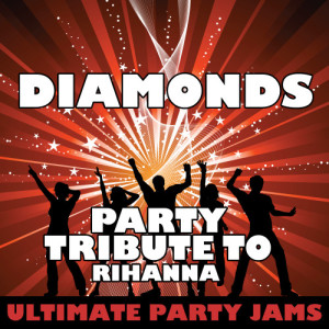 Ultimate Party Jams的專輯Diamonds (Party Tribute to Rihanna)