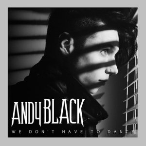 Album We Don't Have To Dance from Andy Black