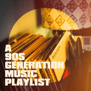 Album A 90s Generation Music Playlist from 90s Maniacs