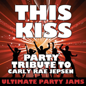 Ultimate Party Jams的專輯This Kiss (Party Tribute to Carly Rae Jepsen)
