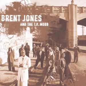 Brent Jones And The T.P. Mobb 2000 Brent Jones & The T.P. Mobb