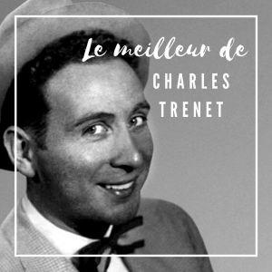 Charles Trenet的專輯Le Meilleur de Charles Trenet