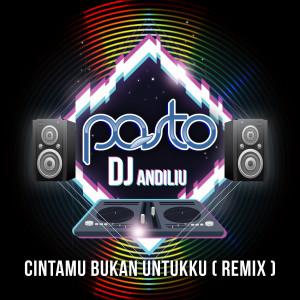 Cintamu Bukan Untukku (DJ Andiliu Remix) dari Pasto