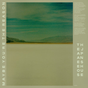 Maybe You're the Reason 2019 The Japanese House