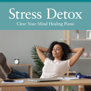 Relax α Wave的專輯Stress Detox - Clear Your Mind Healing Piano