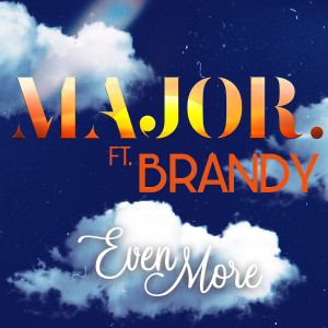 Album Even More (feat. Brandy) from MAJOR.