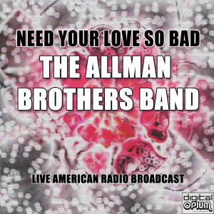 Album Need Your Love So Bad (Live) from The Allman Brothers band