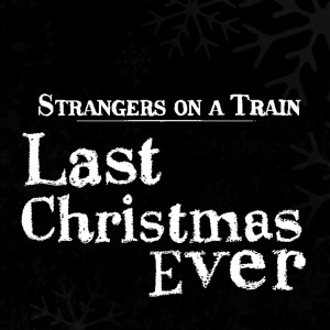 Album Last Christmas Ever from Strangers On A Train