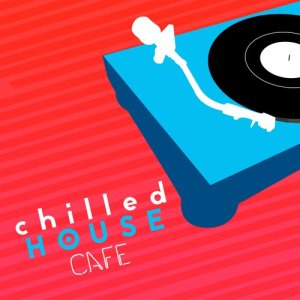 Album Chilled House Cafe from Various Artists
