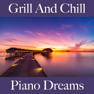 Album Grill And Chill: Piano Dreams - The Best Sounds For Relaxation from Ralf Erkel