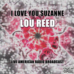 Album I Love You Suzanne (Live) from Lou Reed