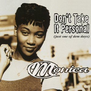 Listen to Don't Take It Personal (Just One of Dem Days) (Mainstream Radio Version) song with lyrics from Monica
