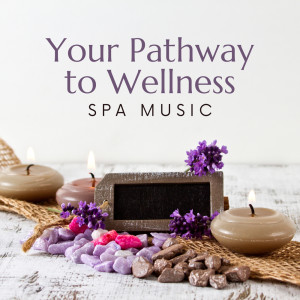 Album Your Pathway to Wellness (Relaxation Spa Music for Luxury Spa Resorts & Spa Hotels (Gentle Background Music)) from Bath Spa Relaxing Music Zone