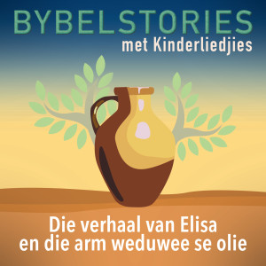 Album Die Verhaal Van Elisa En Die Arm Weduwee Se Olie from Bybelstories Met Kinderliedjies