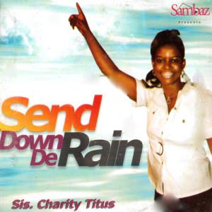 Album Send Down De Rain from Sis. Charity Titus