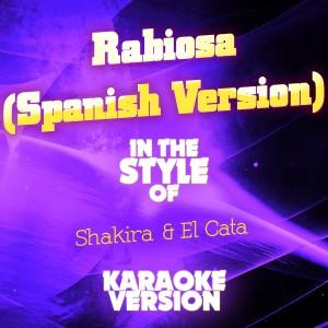 Ameritz Audio Karaoke的專輯Rabiosa (Spanish Version) [In the Style of Shakira & El Cata] [Karaoke Version] - Single