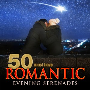 Album 50 Must-Have Romantic Evening Serenades from Various Artists