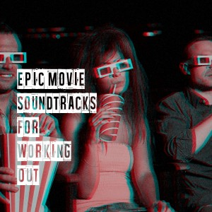 Album Epic Movie Soundtracks for Working Out from Best Movie Soundtracks